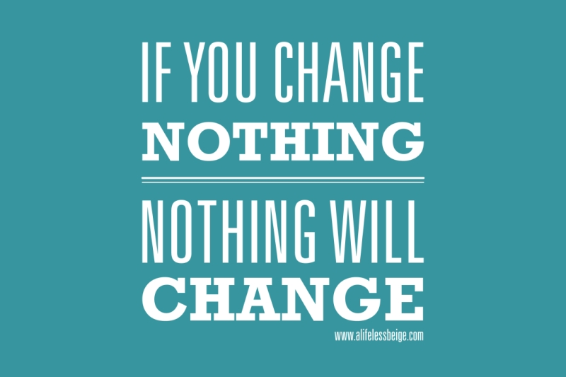 If-you-change-nothing-Nothing-will-change